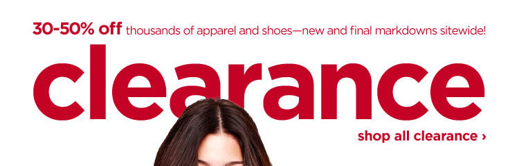 30-50% off thousands of apparel and shoes--new and final markdowns sitewide! CLEARANCE. shop all clearance›