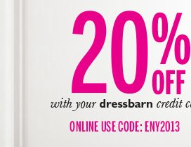 20% off your entire purchase, (even clearance) with your dressbarn credit card. Online use code: ENY2013.