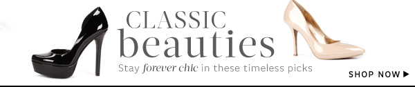 Classic Beauties - Stay forever chic in these timeless picks
