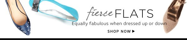 Fierce Flats - Equally fabulous when dressed up or down