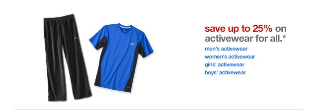 Save up to 25% on activewear for all.*