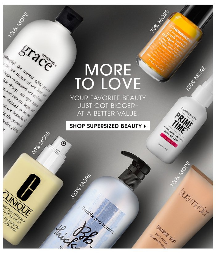 More To Love | Your favorite beauty just got bigger―at a better value. | Shop Supersized Beauty