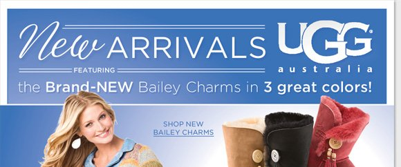 Shop the season's NEW UGG® Australia arrivals! Find great new styles, including the brand new Bailey Charms in three great colors! Shop now for the best selection of all the great new UGG® Australia arrivals online and in-stores at The Walking Company.