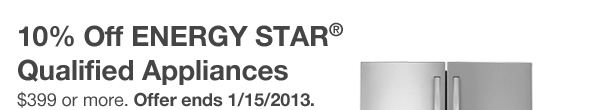 10% Off ENERGY STAR® Qualified Appliances $399 or more. Offer ends 1/15/2013. Shop Now.