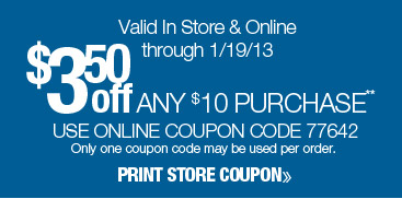 $3.50 off any $10 purchase. Valid online only through 1/19/13. Use online coupon code 77642. Only one coupon code may be used per order. Shop Now.