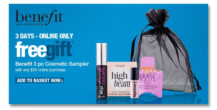 3 Days - Online Only! Free Benefit 3 pc Cosmetic Sampler with  Sampler with any $35 online purchase. Add to Basket Now.