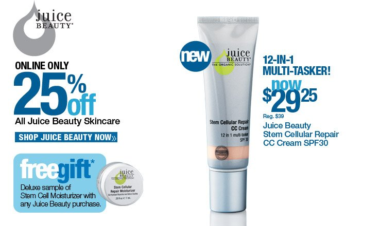 Online Only. 25% Off all Juice Beauty Skincare. Shop Juice Beauty Now. Free Deluxe sample of Stem Cell Moisturizer with any Juice Beauty purchase.