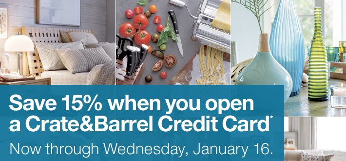 Save 15% when you open a Crate&Barrel Credit Card*