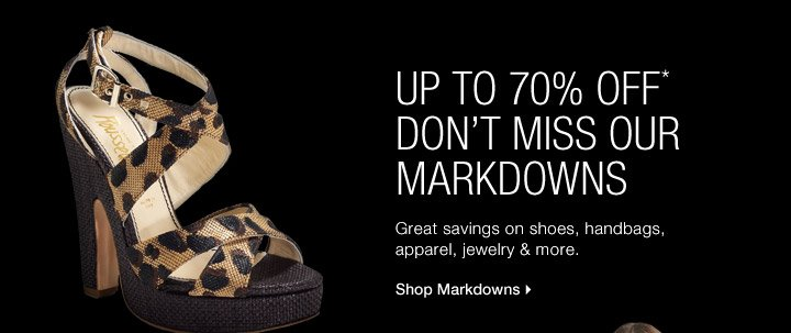 Up To 70% Off* Don't Miss Our Markdowns