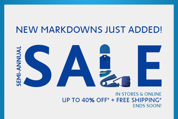 NEW MARKDOWNS JUST ADDED! SEMI–ANNUAL SALE IN STORES &  ONLINE