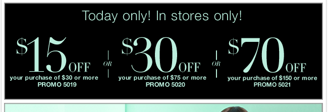 Save $70 off $150, $30 off $75, or $15 off $30 - In stores only! Print coupon now!