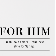 FOR HIM: FRESH, BOLD COLORS. BRAND NEW STYLE FOR SPRING