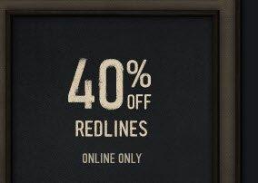 40% OFF REDLINES. ONLINE ONLY
