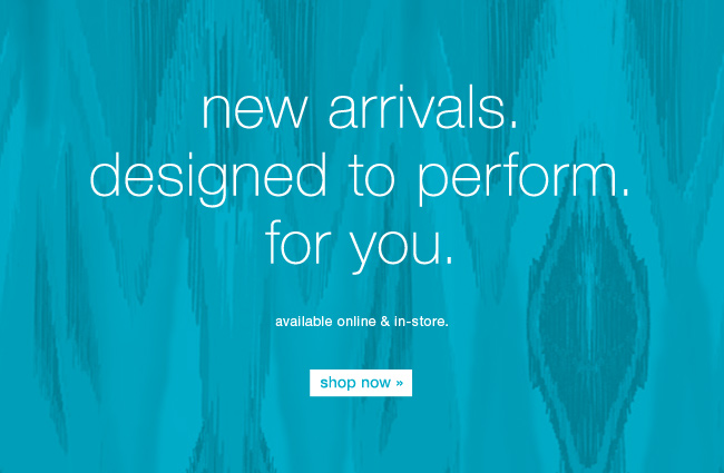 New arrivals. Designed to perform. For you. Shop now.