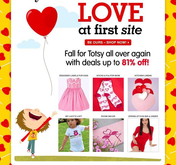 Love at first site - Fall for Totsy all over again with deals up to 81% off!