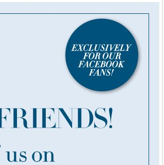 'Like' us on Facebook and receive an exclusive offer! Go to  Facebook Now!