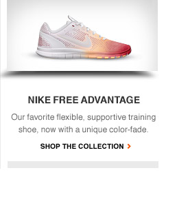 NIKE FREE ADVANTAGE | Our favorite flexible, supportive training shoe, now with a unique color-fade. | SHOP THE COLLECTION
