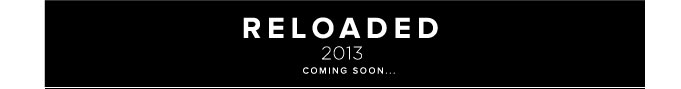 Reloaded 2013 Coming Soon