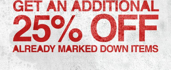 GET AN ADDITIONAL 25% OFF ALREADY MARKED DOWN ITEMS
