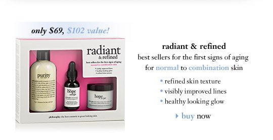 only $69, $102 value! radiant & refined - best sellers for the first signs of aging for normal to combination skin...