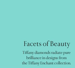 Facets of Beauty: Tiffany diamonds radiate pure brilliance in designs from the Tiffany Enchant collection.