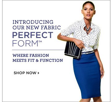 Introducing our new fabric Perfect Form where fashion meets fit and function.   Shop Now