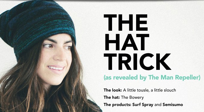 THE HAT TRICK (as revealed by The Man Repeller)  The look: A little tousle, a little slouch The hat: The Bowery The products: Surf Spray and Semisumo