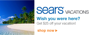 Sears VACATIONS | Wish you were here? | Get $25 off your vacation! | shop now