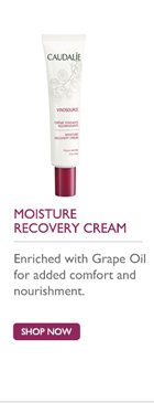 Moisture Recovery Cream: Enriched with Grape Oil for added comfort and nourishment. SHOP NOW