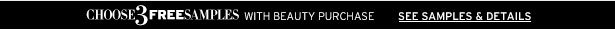 CHOOSE 3 FREE SAMPLES WITH BEAUTY PURCHASE - SEE SAMPLES & DETAILS
