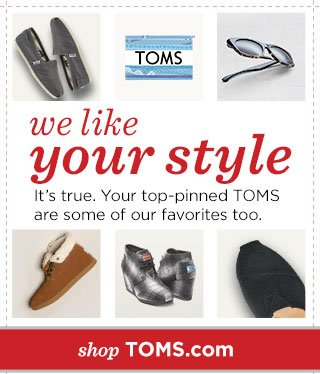 Your top-pinned TOMS are some of our favorites too.
