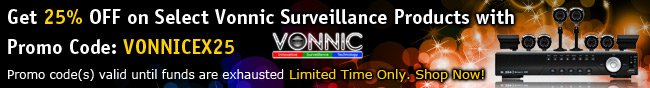 Get 25% OFF on Select Vonnic Surveillance Products with Promo Code: VONNICEX25. Promo code(s) valid until funds are exhausted. Limited Time Only. Shop Now!