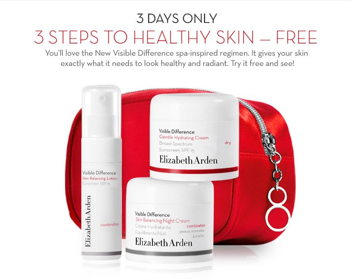 3 DAYS ONLY. 3 STEPS TO HEALTHY SKIN - FREE. You'll love the New Visible Difference spa-inspired regimen. It gives your skin exactly what it needs to look healthy and radiant. Try it free and see!