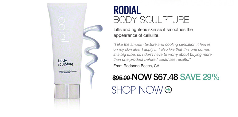 """Rodial Body Sculpture Lifts and tightens skin as it smoothes the appearance of cellulite. """"I like the smooth texture and cooling sensation it leaves on my skin after I apply it. I also like that this one comes in a big tube, so I don't have to worry about buying more than one product before I could see results."""" –From Redondo Beach, CA $95 Shop Now>>"""