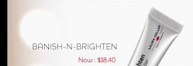 Banish-n-Brighten. Shop now >