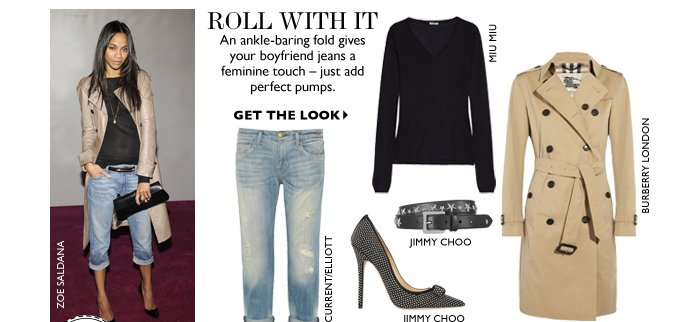 ROLL WITH IT Channel the A-list's favorite off-duty look in a pair of elegantly nonchalant cuffed boyfriend jeans. GET THE LOOK
