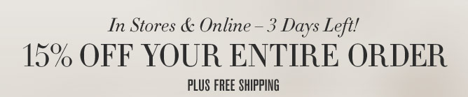 In Stores & Online – 3 Days Left! -- 15% OFF YOUR ENTIRE ORDER - PLUS FREE SHIPPING