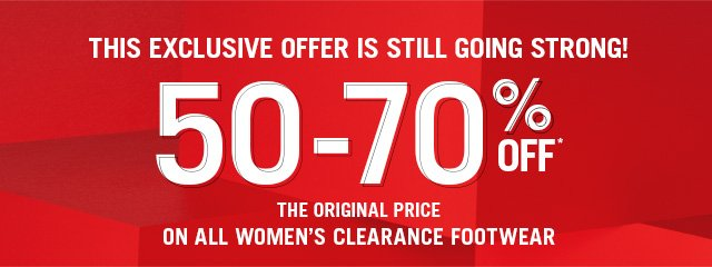50% - 70% OFF THE ORIGINAL PRICE ON ALL WOMEN'S CLEARANCE FOOTWEAR
