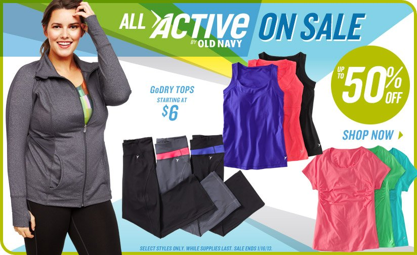 ALL ACTIVE BY OLD NAVY ON SALE | UP TO 50% OFF | GoDRY TOPS STARTING AT $6 | SHOP NOW | SELECT STYLES ONLY. WHILE SUPPLIES LAST. SALE ENDS 1/16/13.