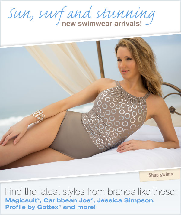 Sun, surf and stunning new swimwear arrivals! Find the latest styles from brands like these: Magicsuit®, Caribbean Joe®, Jessica Simpson, Profile by Gottex® and more! Shop Swim
