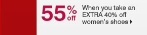 55% off When you take an EXTRA 40% off women's shoes