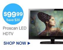 $99.99 -Save $30- Proscan LED HDTV | Shop Now