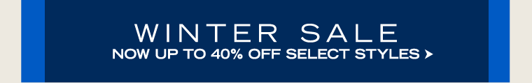 WINTER SALE! Now up to 40% Off. Shop Now