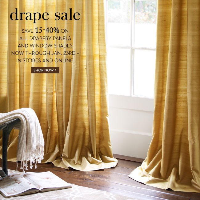 drape sale - SAVE 15-40% ON ALL DRAPERY PANELS AND WINDOW SHADES NOW THROUGH JAN. 23RD - IN STORES AND ONLINE. SHOP NOW