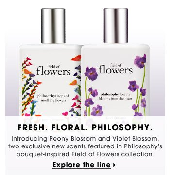 Fresh. Floral. Philosophy. | Introducing Peony Blossom and Violet Blossom, two exclusive new scents featured in Philosophy's bouquet-inspired Field of Flowers collection. | Explore the line