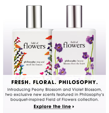 Fresh. Floral. Philosophy.   Introducing Peony Blossom and Violet Blossom, two exclusive new scents featured in Philosophy's bouquet-inspired Field of Flowers collection.   Explore the line
