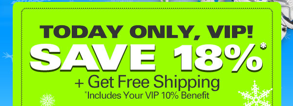 Today Only, VIP! Save 18% and get Free Shipping. Includes your VIP 10% benefit.