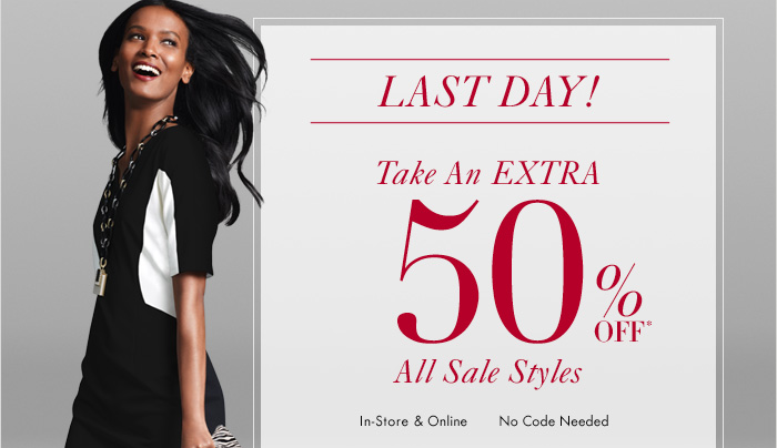 LAST DAY!  Take An EXTRA 50% Off* All Sale Styles  In–Store & Online No Code Needed