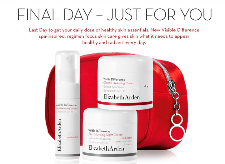 FINAL DAY - JUST FOR YOU. Last Day to get your daily dose of healthy skin essentials. New Visible Difference spa-inspired, regimen focus skin care gives skin what it needs to appear healthy and radiant every day.