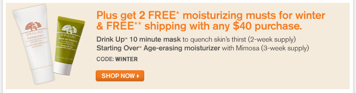 Plus get 2 FREE moisturizing musts for winter and FREE shipping with any 40 dollars purchase Drink Up 10 minute mask to quench skin s thirst 2 wkk supply Starting Over Age erasing moisturizer with Mimosa 3 week supply CODE WINTER